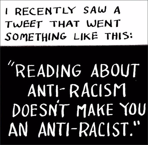 """This is a comic strip. First box says: I recently saw a tweet that went something like this: """"reading about anti-racism doesn't make you an anti-racist."""""""