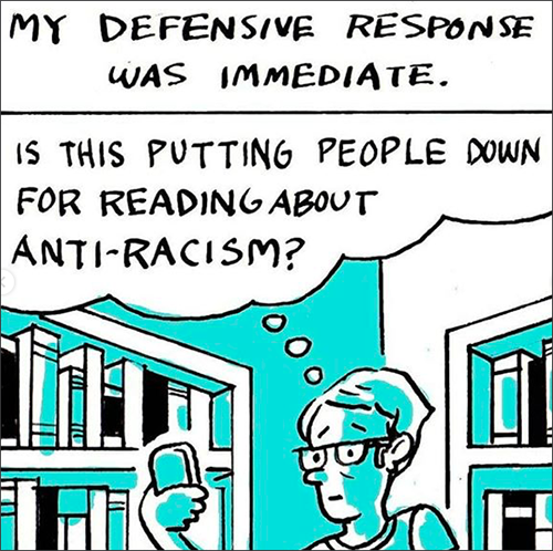 This is a comic strip: Second box says : My defensive response was immediate: Is this putting people down for reading about anti-racism?