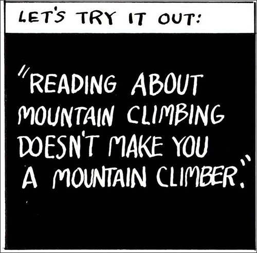 """The last box says: Let's try it out: """"Reading about mountain climbing doesn't make you a mountain climber."""""""