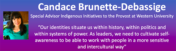 """The image contains a head-shot of Candace Brunette-Debassige, and her title """"Special Advisor, Indigenous Initiatives to the Provost at Western University."""" It also says, """"Our identities situate us within history, within politics and within systems of power. As leaders, we need to cultivate self-awareness so as to be able to work with people in a more sensitive and intercultural way."""""""